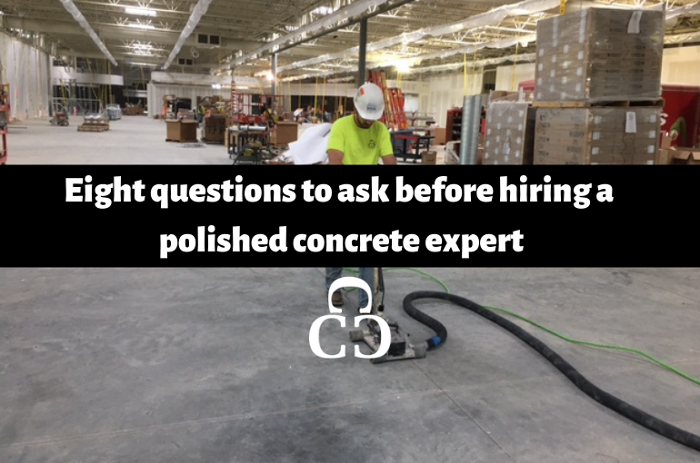 Eight question to ask before hiring a polished concrete expert
