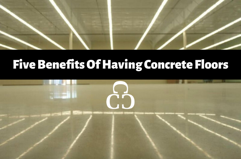 Five Benefits Of Having Concrete Floors