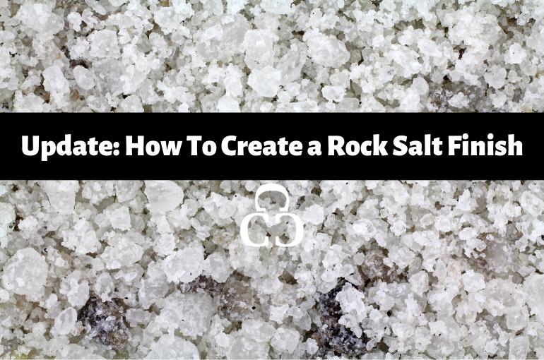 Update: How to Create a Rock Salt Finish