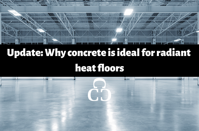 Update: Why concrete is ideal for radiant heat floors