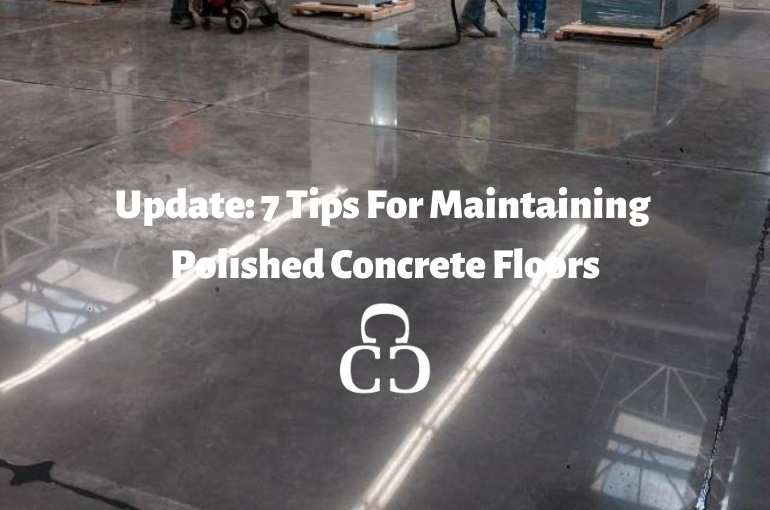 Update: 7 Tips For Maintaining Polished Concrete Floors
