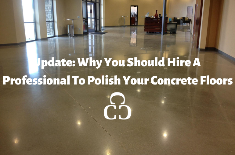 Update: Why You Should Hire A Professional To Polish Your Concrete Floors