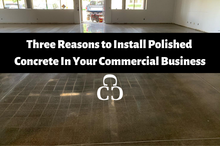 Three Reasons to Install Polished Concrete in Your Commercial Business