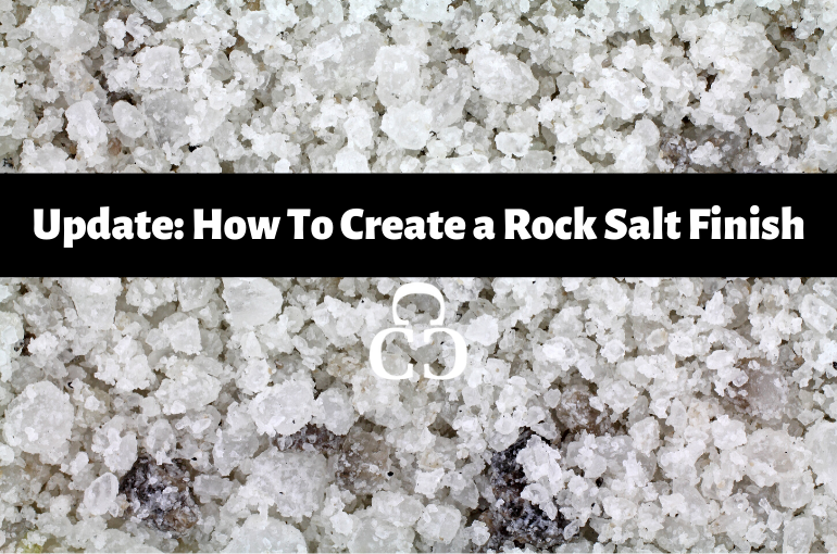Update: How to Create a Rock Salt Finish