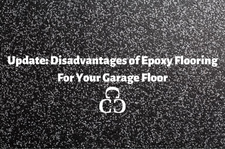 Update: Disadvantages Of Epoxy Flooring For Your Garage Floor