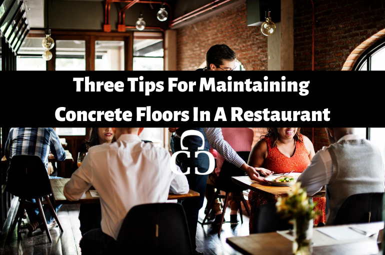Three Tips For Maintaining Concrete Floors In A Restaurant