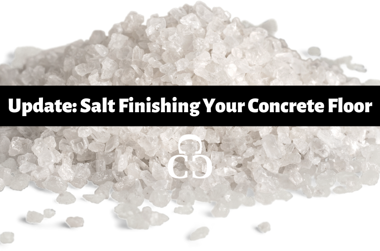 Update: Salt Finishing Your Concrete Floor